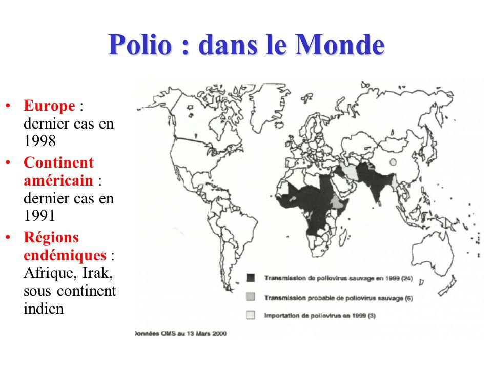 Polio : dans le Monde Europe : dernier cas en 1998 Continent américain : dernier cas en 1991 Régions endémiques : Afrique, Irak, sous continent indien