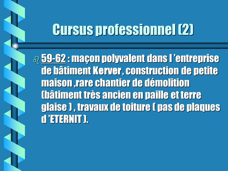 Cursus professionnel (2) Cursus professionnel (2) b 59-62 : maçon polyvalent dans l entreprise de bâtiment Kerver, construction de petite maison,rare