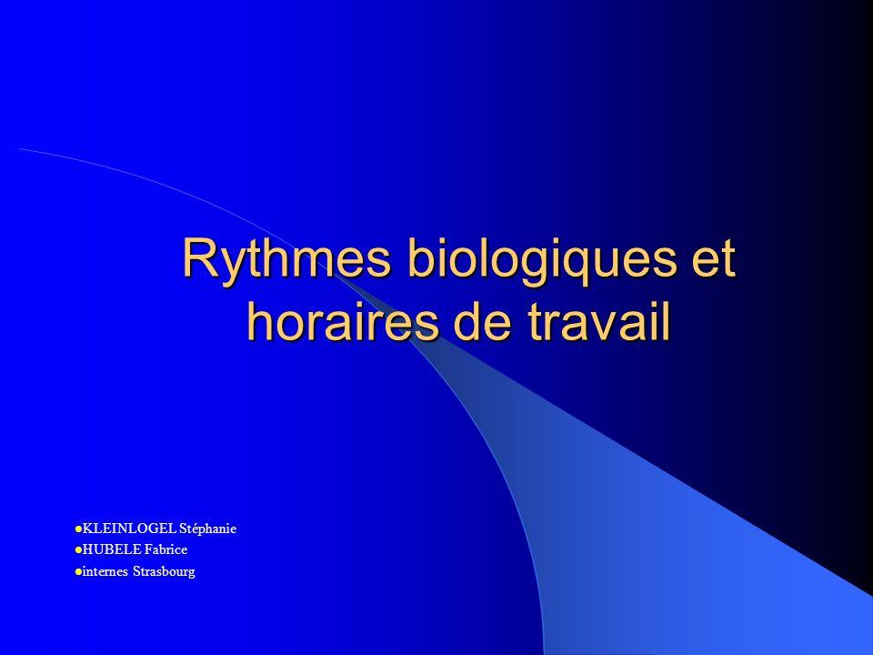 Rythmes biologiques et horaires de travail KLEINLOGEL Stéphanie HUBELE Fabrice internes Strasbourg