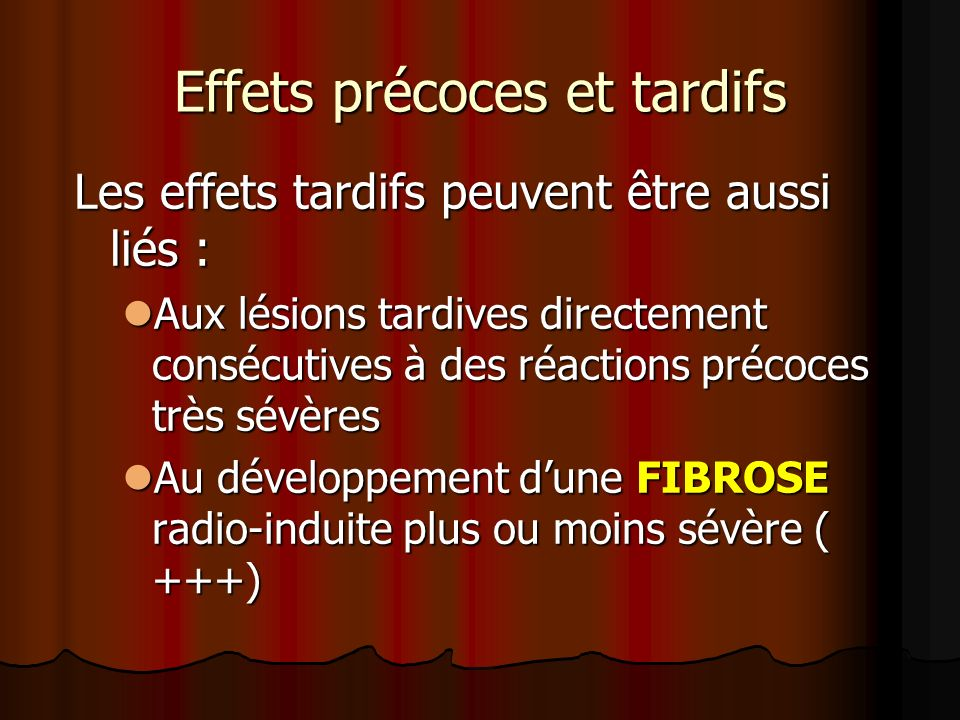 Effets précoces et tardifs Les effets tardifs peuvent être aussi liés : Aux lésions tardives directement consécutives à des réactions précoces très sé