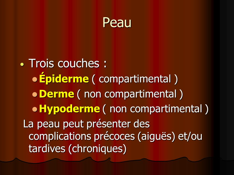 Peau Trois couches : Trois couches : Épiderme ( compartimental ) Épiderme ( compartimental ) Derme ( non compartimental ) Derme ( non compartimental )