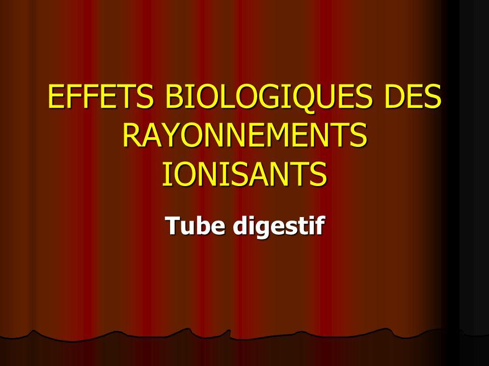 EFFETS BIOLOGIQUES DES RAYONNEMENTS IONISANTS Tube digestif