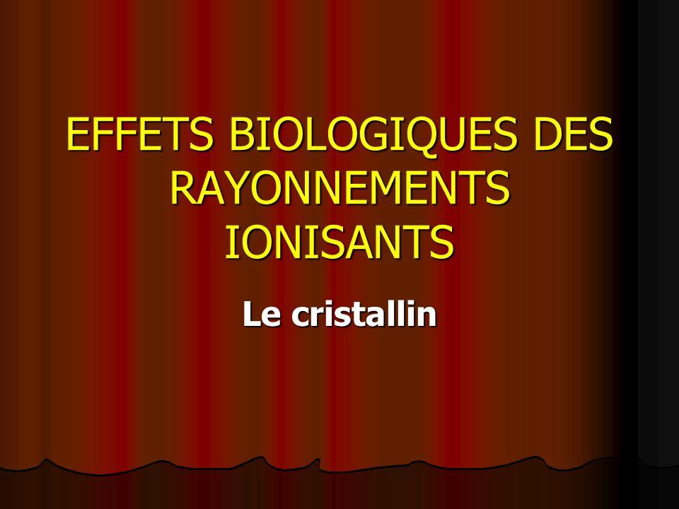 EFFETS BIOLOGIQUES DES RAYONNEMENTS IONISANTS Le cristallin