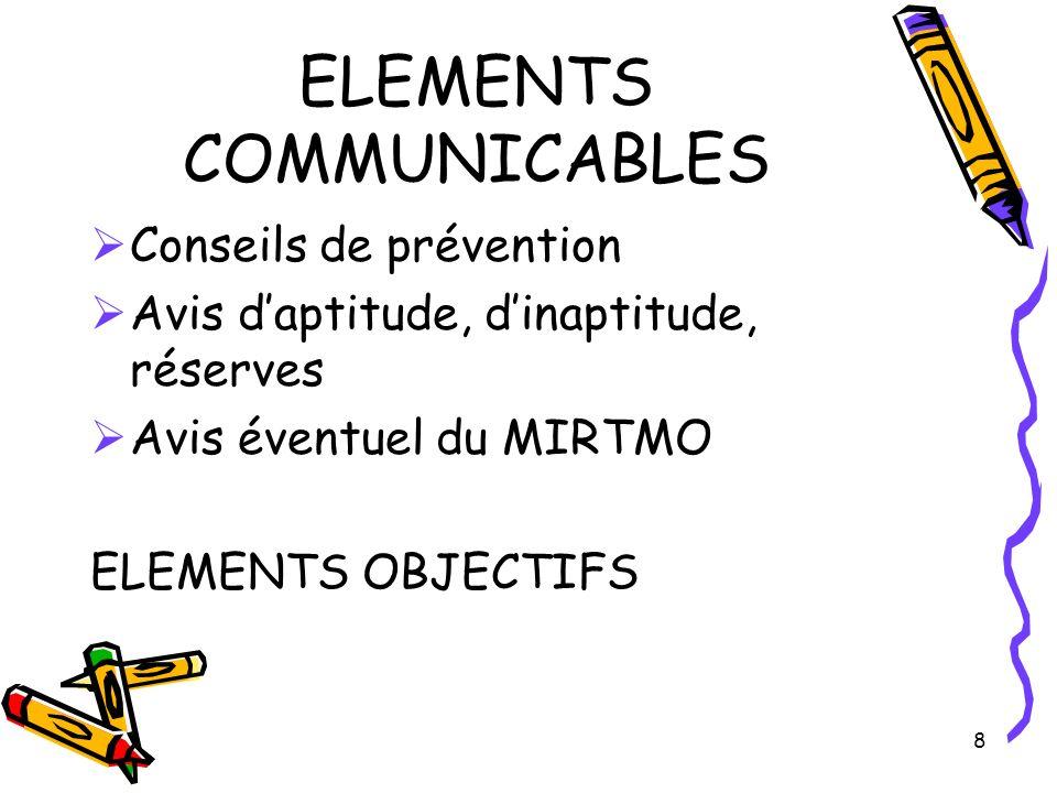 8 ELEMENTS COMMUNICABLES Conseils de prévention Avis daptitude, dinaptitude, réserves Avis éventuel du MIRTMO ELEMENTS OBJECTIFS