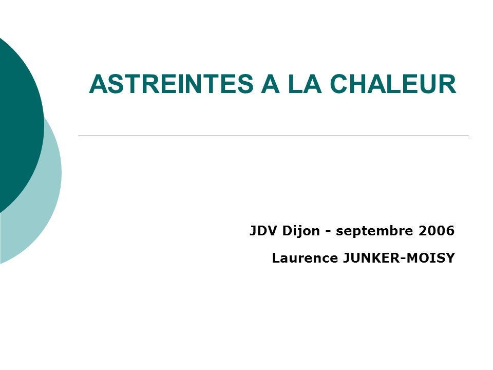 ASTREINTES A LA CHALEUR JDV Dijon - septembre 2006 Laurence JUNKER-MOISY