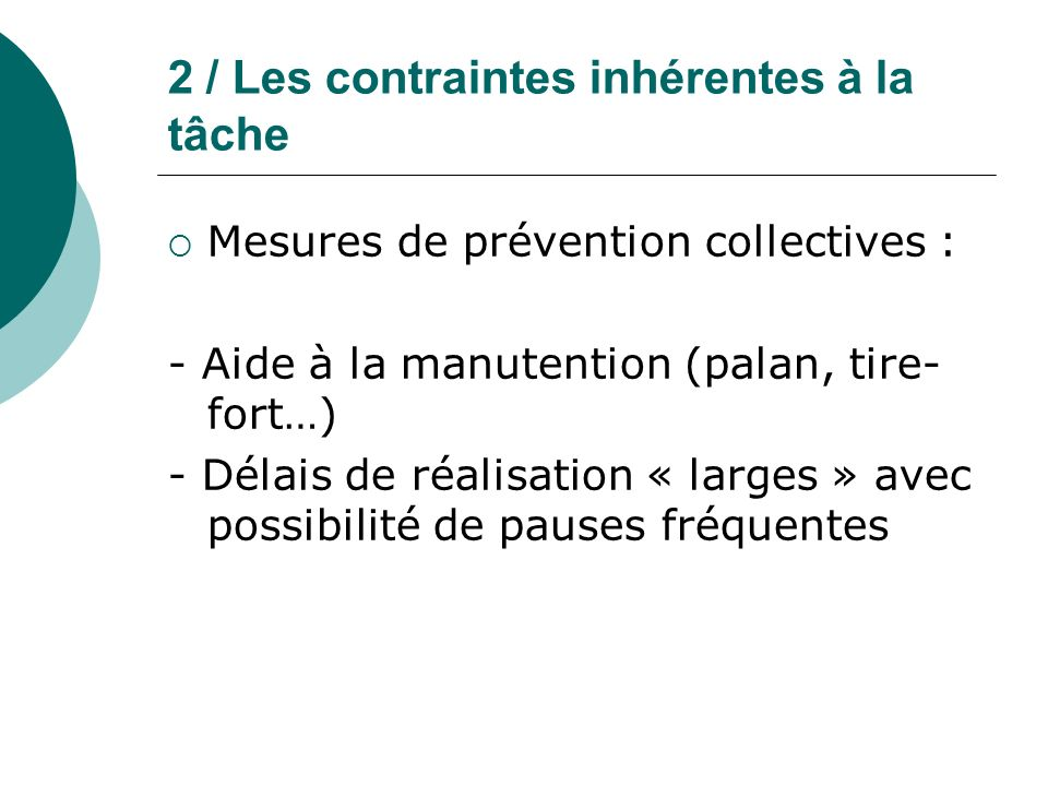 2 / Les contraintes inhérentes à la tâche Mesures de prévention collectives : - Aide à la manutention (palan, tire- fort…) - Délais de réalisation « l