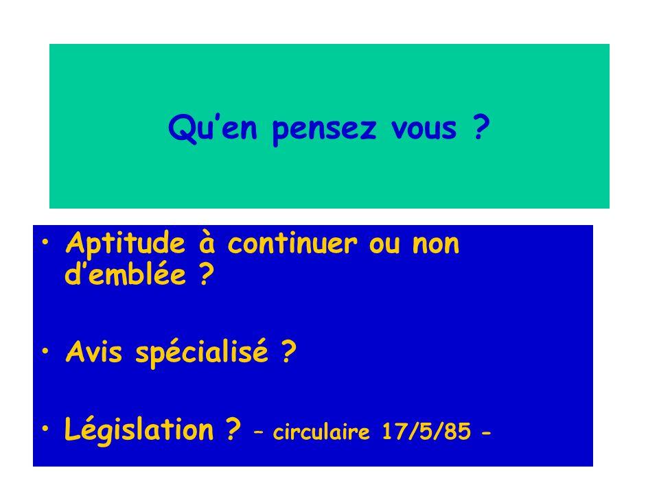 Aptitude à continuer ou non demblée ? Avis spécialisé ? Législation ? – circulaire 17/5/85 -