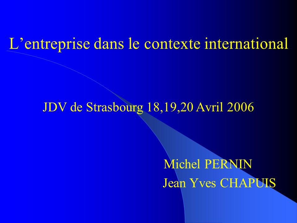 Lentreprise dans le contexte international JDV de Strasbourg 18,19,20 Avril 2006 Michel PERNIN Jean Yves CHAPUIS