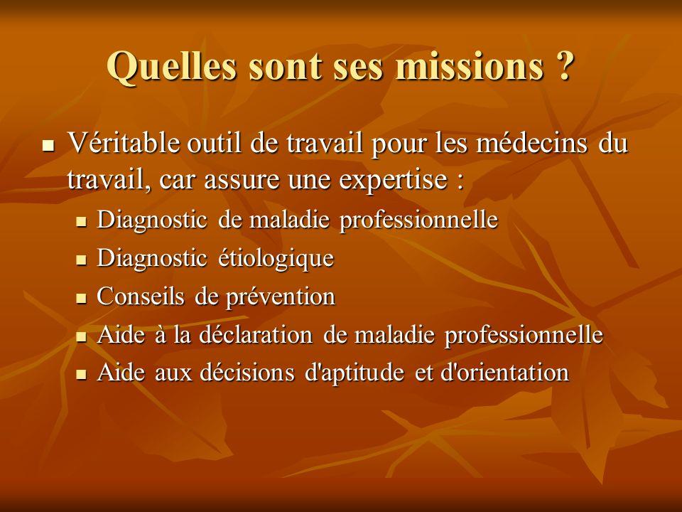 Quelles sont ses missions ? Véritable outil de travail pour les médecins du travail, car assure une expertise : Véritable outil de travail pour les mé