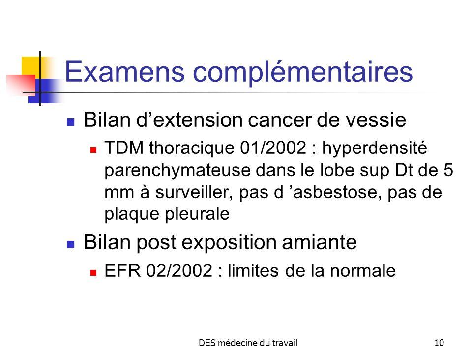 DES médecine du travail10 Examens complémentaires Bilan dextension cancer de vessie TDM thoracique 01/2002 : hyperdensité parenchymateuse dans le lobe