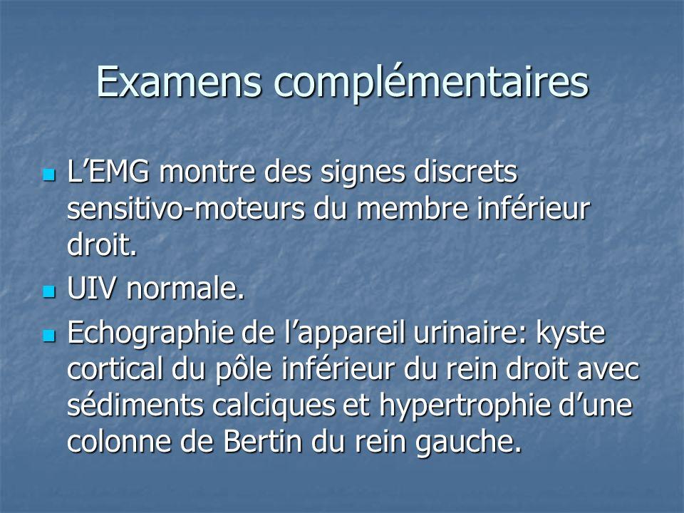 Examens complémentaires LEMG montre des signes discrets sensitivo-moteurs du membre inférieur droit. LEMG montre des signes discrets sensitivo-moteurs
