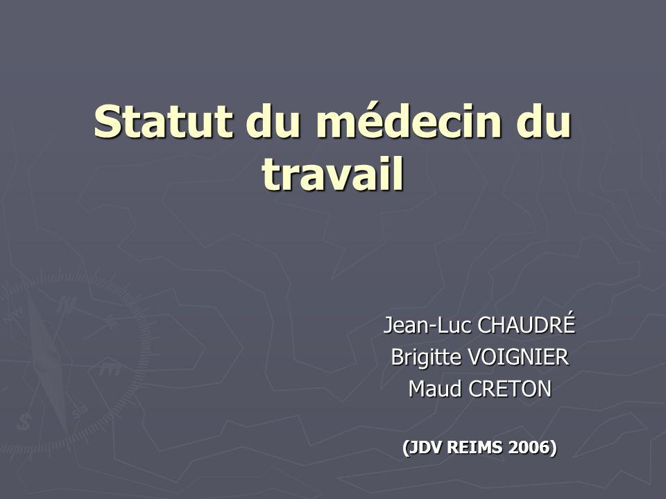 Statut du médecin du travail Jean-Luc CHAUDRÉ Brigitte VOIGNIER Maud CRETON (JDV REIMS 2006)