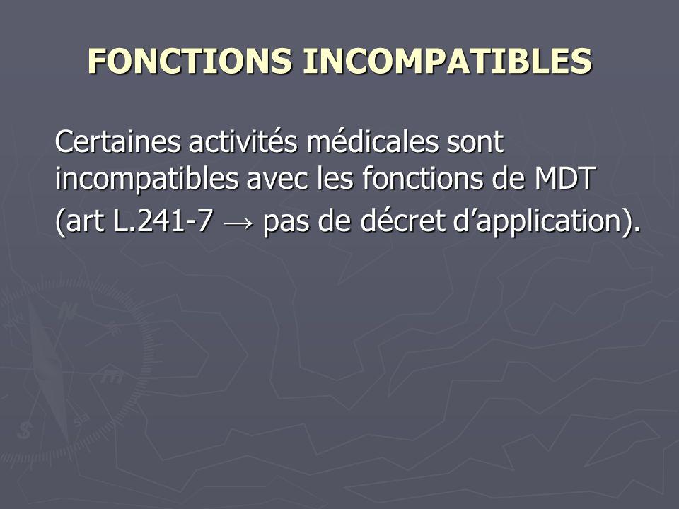 FONCTIONS INCOMPATIBLES Certaines activités médicales sont incompatibles avec les fonctions de MDT (art L.241-7 pas de décret dapplication).