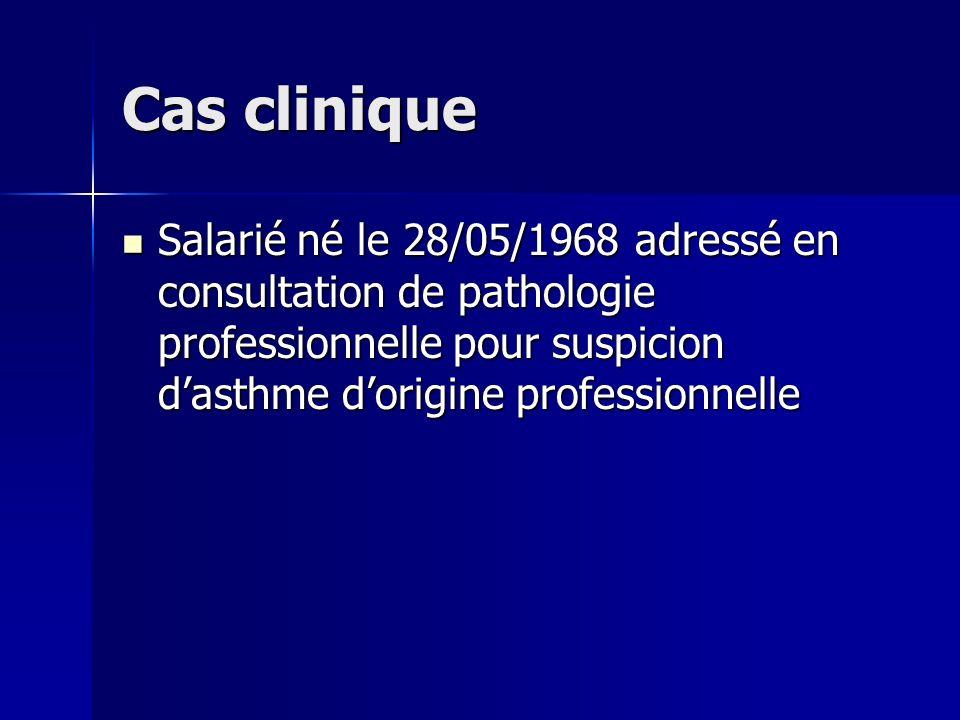 Cas clinique Salarié né le 28/05/1968 adressé en consultation de pathologie professionnelle pour suspicion dasthme dorigine professionnelle Salarié né