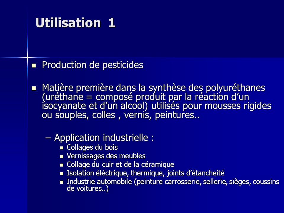 Utilisation 1 Production de pesticides Production de pesticides Matière première dans la synthèse des polyuréthanes (uréthane = composé produit par la