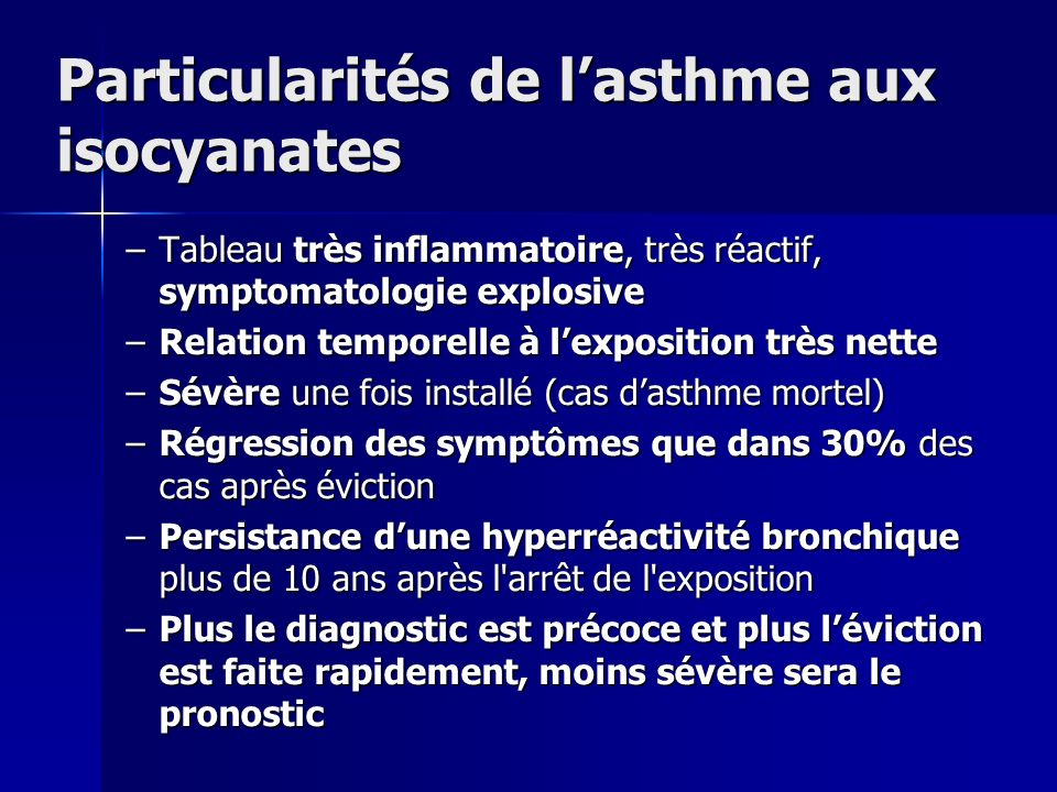 Particularités de lasthme aux isocyanates –Tableau très inflammatoire, très réactif, symptomatologie explosive –Relation temporelle à lexposition très