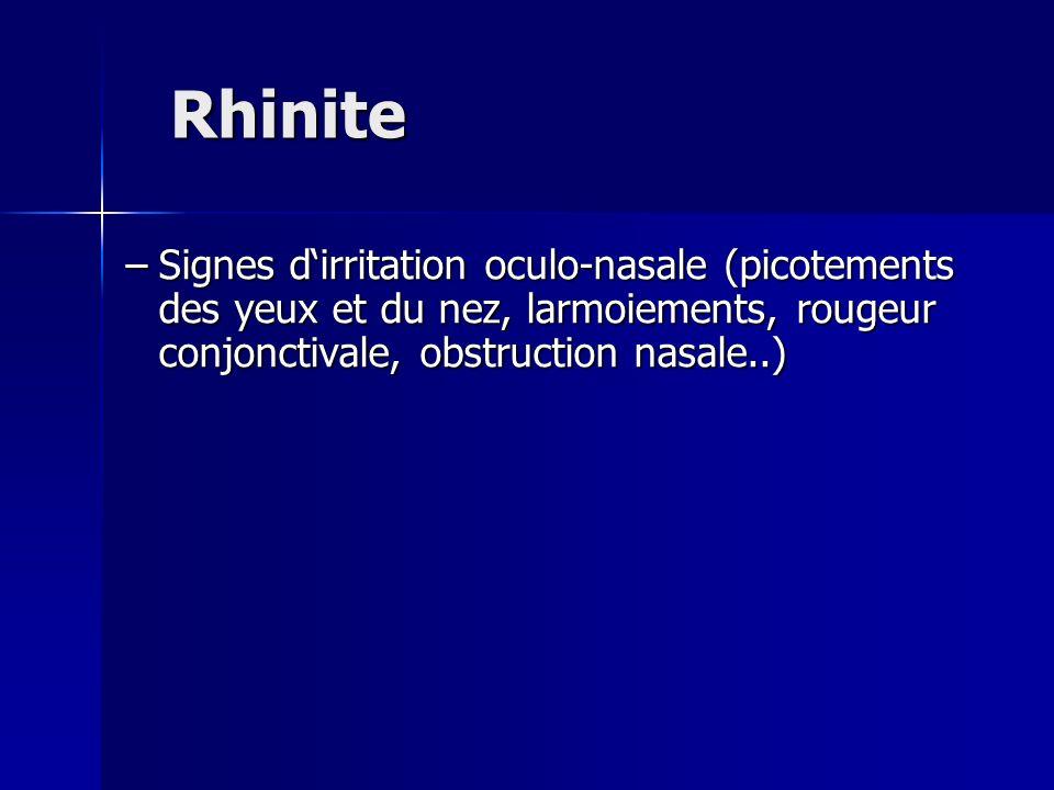 Rhinite –Signes dirritation oculo-nasale (picotements des yeux et du nez, larmoiements, rougeur conjonctivale, obstruction nasale..)
