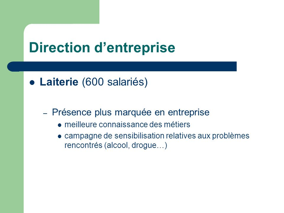 Direction dentreprise Laiterie (600 salariés) – Présence plus marquée en entreprise meilleure connaissance des métiers campagne de sensibilisation rel