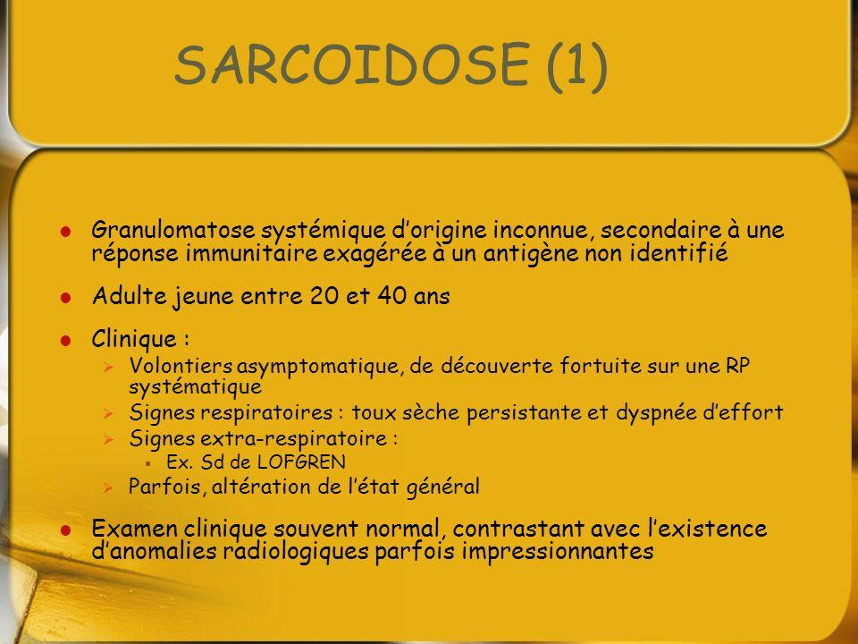 SARCOIDOSE (1) Granulomatose systémique dorigine inconnue, secondaire à une réponse immunitaire exagérée à un antigène non identifié Adulte jeune entr