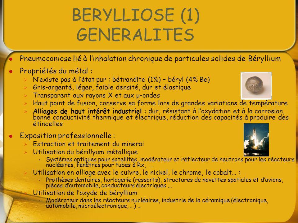 BERYLLIOSE (1) GENERALITES Pneumoconiose lié à linhalation chronique de particules solides de Béryllium Propriétés du métal : Nexiste pas à létat pur