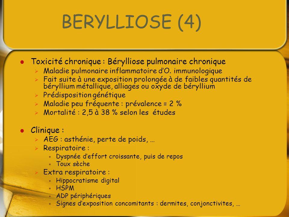 BERYLLIOSE (4) Toxicité chronique : Bérylliose pulmonaire chronique Maladie pulmonaire inflammatoire dO. immunologique Fait suite à une exposition pro