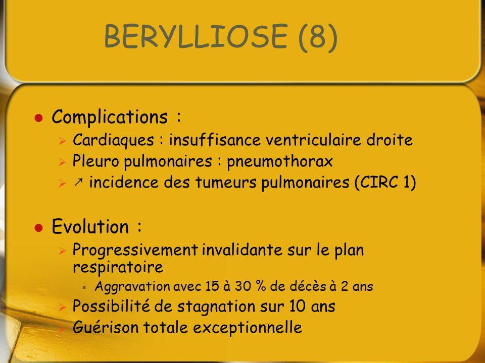 BERYLLIOSE (8) Complications : Cardiaques : insuffisance ventriculaire droite Pleuro pulmonaires : pneumothorax incidence des tumeurs pulmonaires (CIR