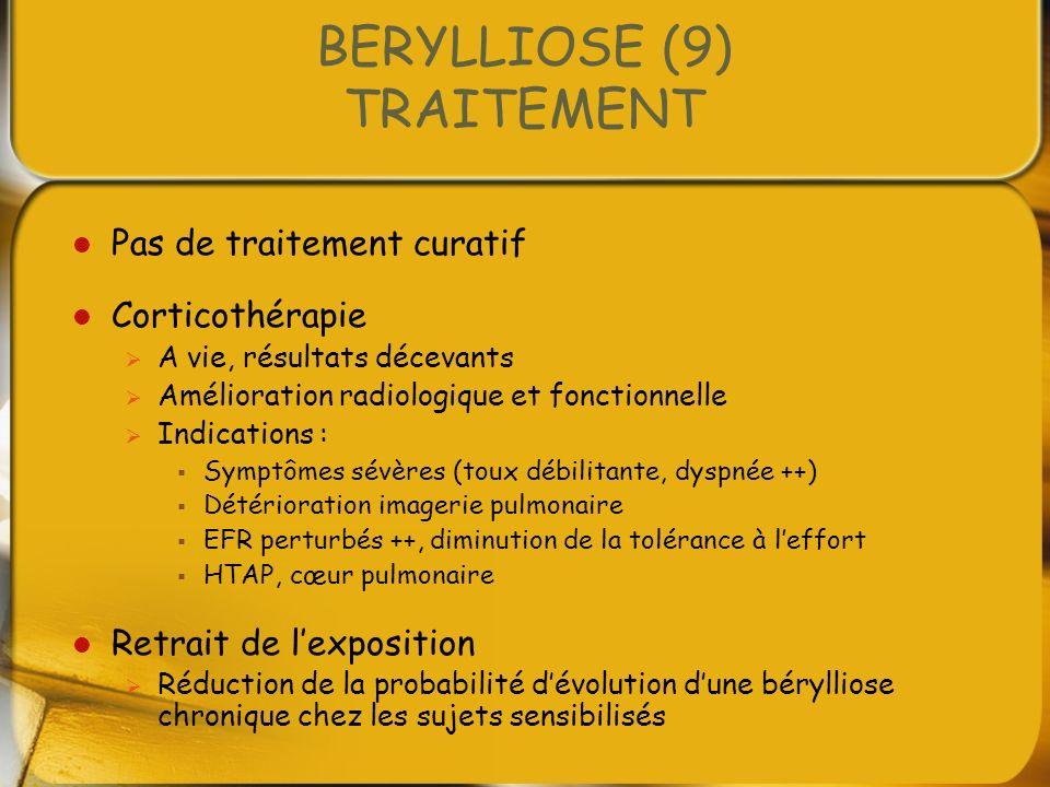 BERYLLIOSE (9) TRAITEMENT Pas de traitement curatif Corticothérapie A vie, résultats décevants Amélioration radiologique et fonctionnelle Indications