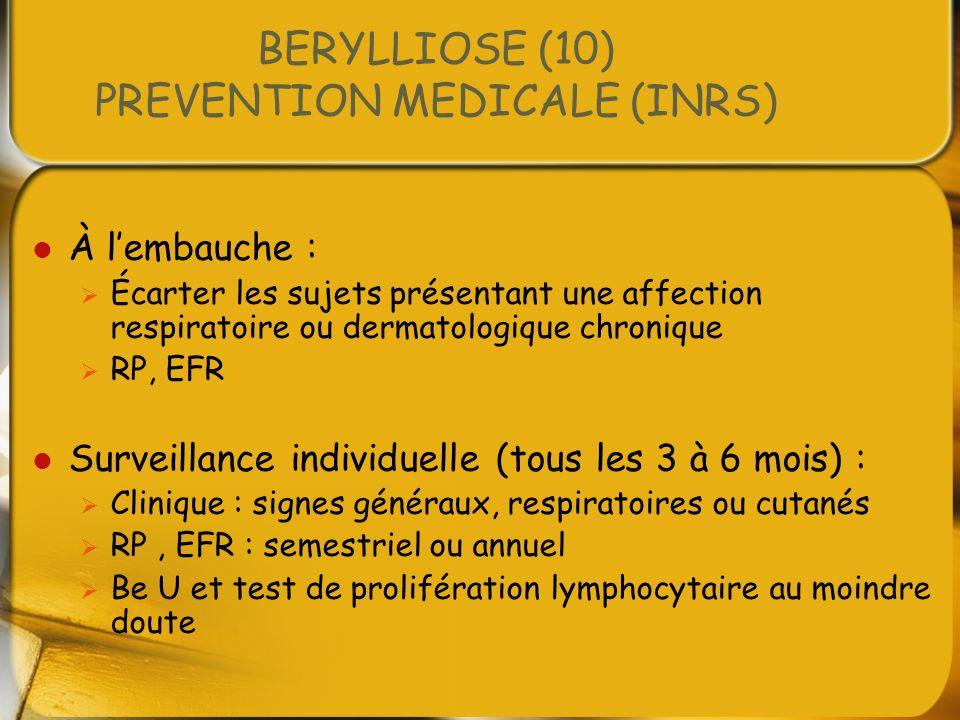 BERYLLIOSE (10) PREVENTION MEDICALE (INRS) À lembauche : Écarter les sujets présentant une affection respiratoire ou dermatologique chronique RP, EFR