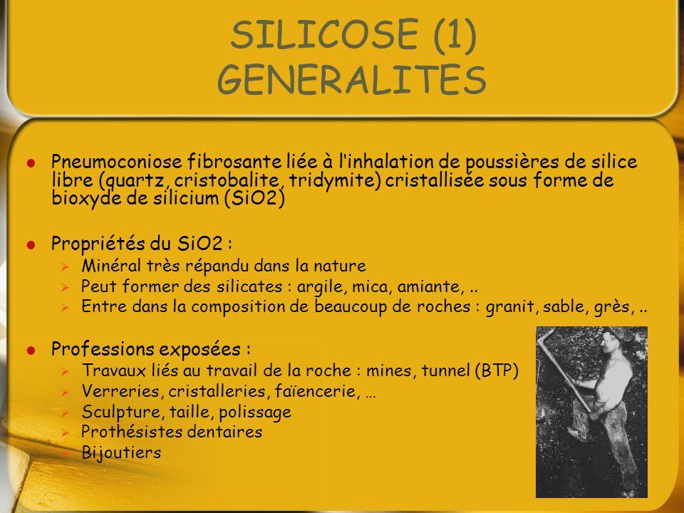 SILICOSE (1) GENERALITES Pneumoconiose fibrosante liée à linhalation de poussières de silice libre (quartz, cristobalite, tridymite) cristallisée sous