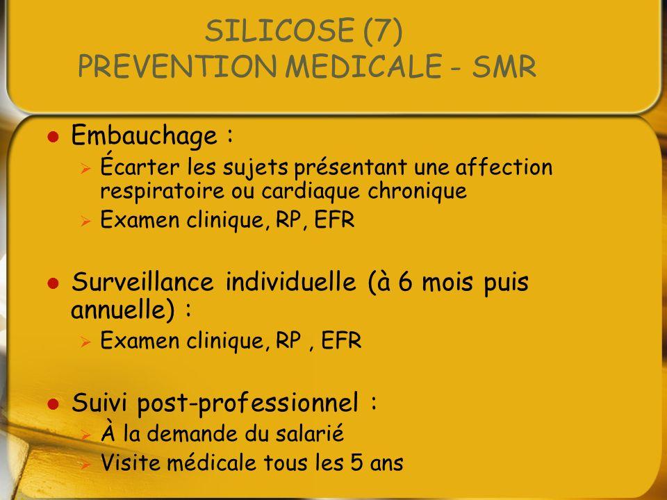 SILICOSE (7) PREVENTION MEDICALE - SMR Embauchage : Écarter les sujets présentant une affection respiratoire ou cardiaque chronique Examen clinique, R