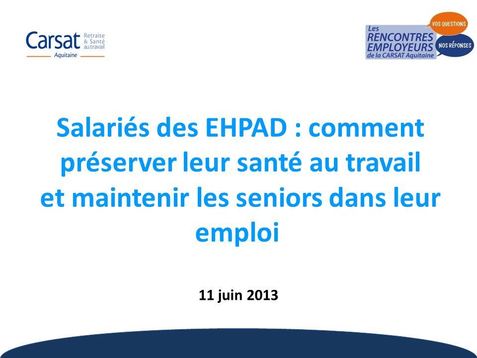 1 Salariés des EHPAD : comment préserver leur santé au travail et maintenir les seniors dans leur emploi 11 juin 2013