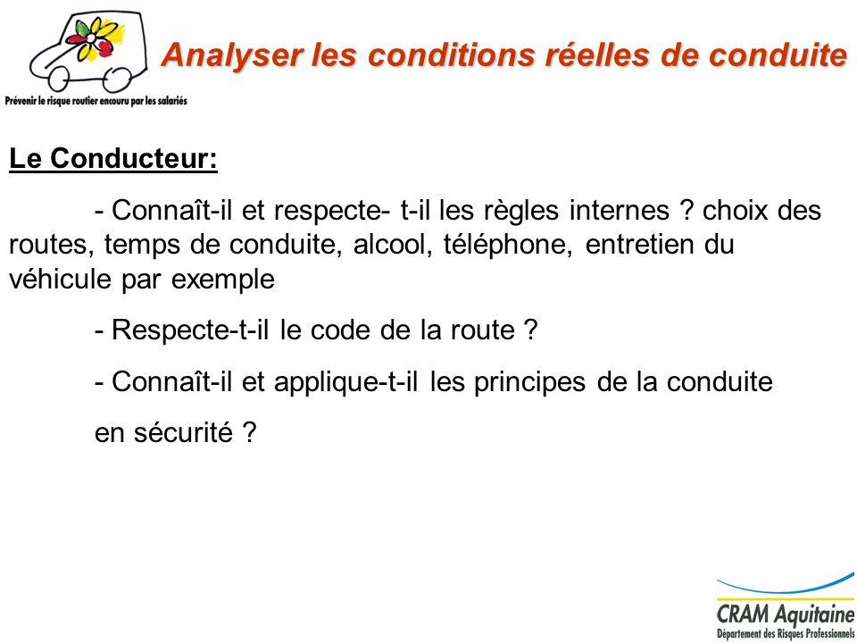 Le Conducteur: - Connaît-il et respecte- t-il les règles internes ? choix des routes, temps de conduite, alcool, téléphone, entretien du véhicule par