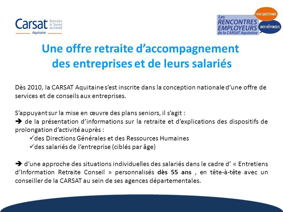 9 Une offre retraite daccompagnement des entreprises et de leurs salariés Dès 2010, la CARSAT Aquitaine sest inscrite dans la conception nationale dun