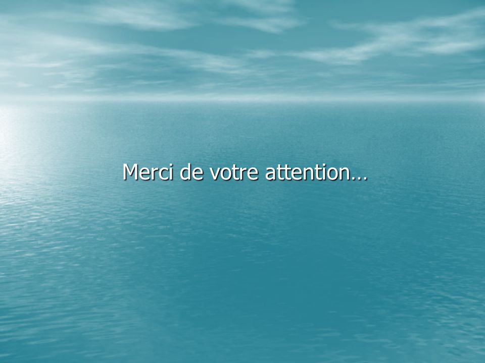 Merci de votre attention… Merci de votre attention…