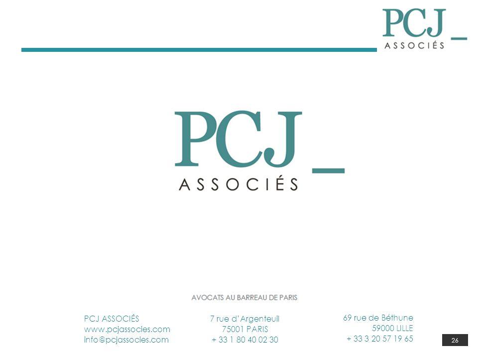 26 PCJ ASSOCIÉS www.pcjassocies.com info@pcjassocies.com 7 rue dArgenteuil 75001 PARIS + 33 1 80 40 02 30 69 rue de Béthune 59000 LILLE + 33 3 20 57 1