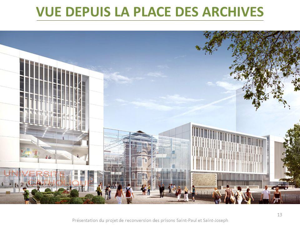 Présentation du projet de reconversion des prisons Saint-Paul et Saint-Joseph VUE DEPUIS LA PLACE DES ARCHIVES 13