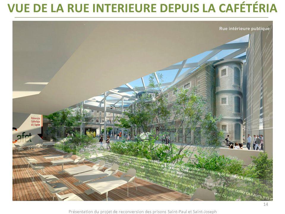 Présentation du projet de reconversion des prisons Saint-Paul et Saint-Joseph VUE DE LA RUE INTERIEURE DEPUIS LA CAFÉTÉRIA 14