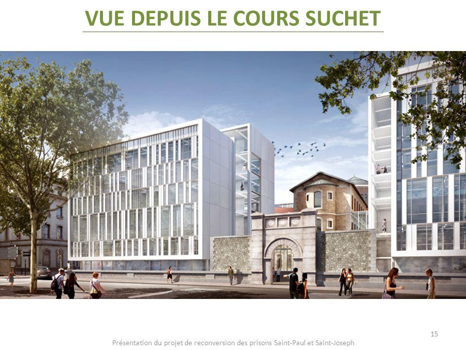 Présentation du projet de reconversion des prisons Saint-Paul et Saint-Joseph 15 VUE DEPUIS LE COURS SUCHET