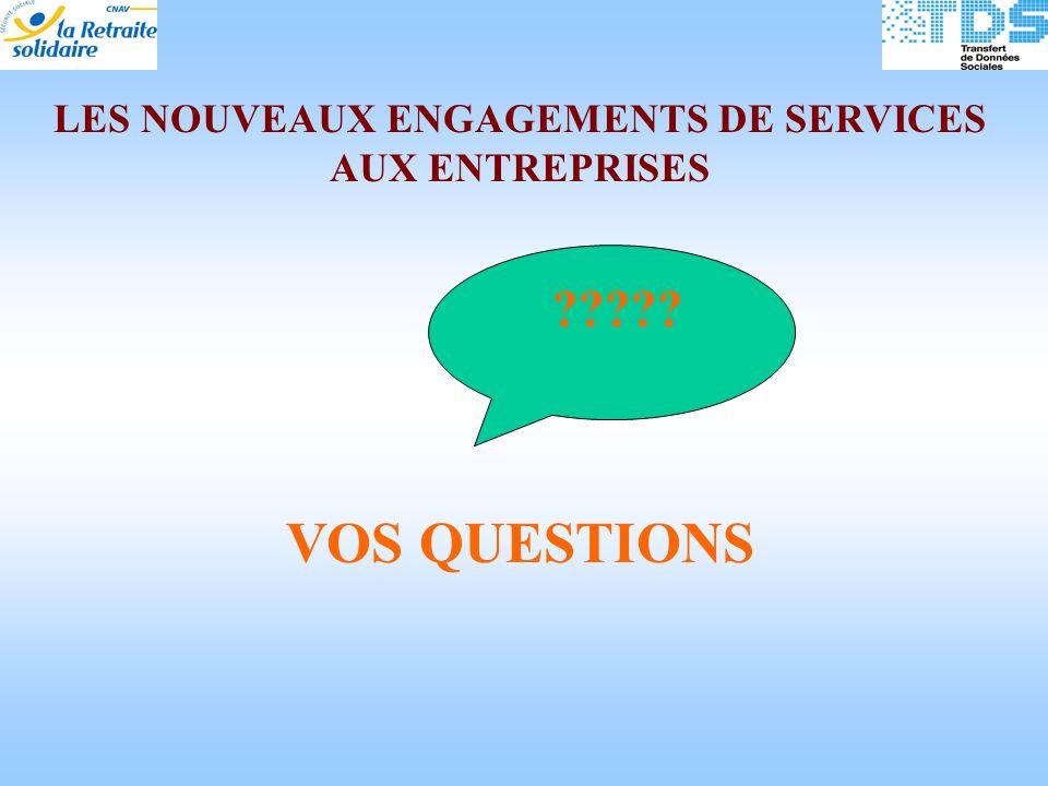 LES NOUVEAUX ENGAGEMENTS DE SERVICES AUX ENTREPRISES VOS QUESTIONS ?????