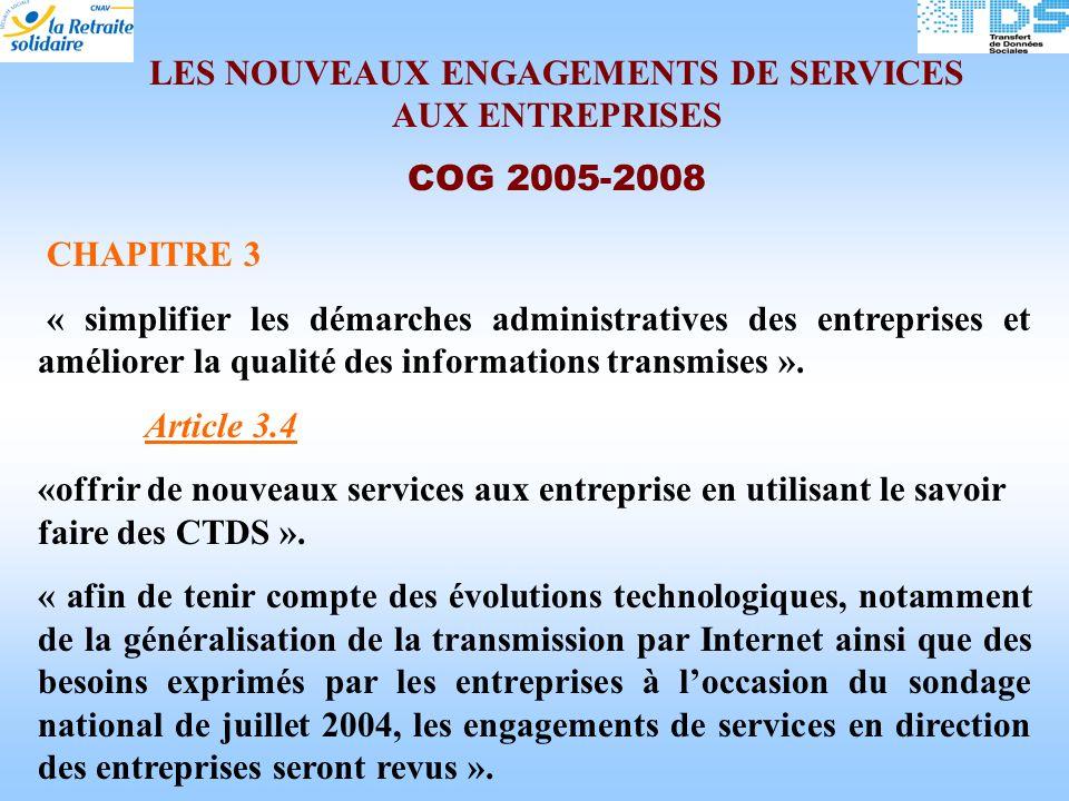 LES NOUVEAUX ENGAGEMENTS DE SERVICES AUX ENTREPRISES COG 2005-2008 CHAPITRE 3 « simplifier les démarches administratives des entreprises et améliorer la qualité des informations transmises ».