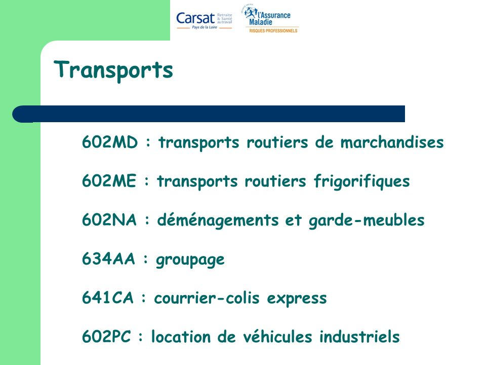 Transports 602MD : transports routiers de marchandises 602ME : transports routiers frigorifiques 602NA : déménagements et garde-meubles 634AA : groupage 641CA : courrier-colis express 602PC : location de véhicules industriels