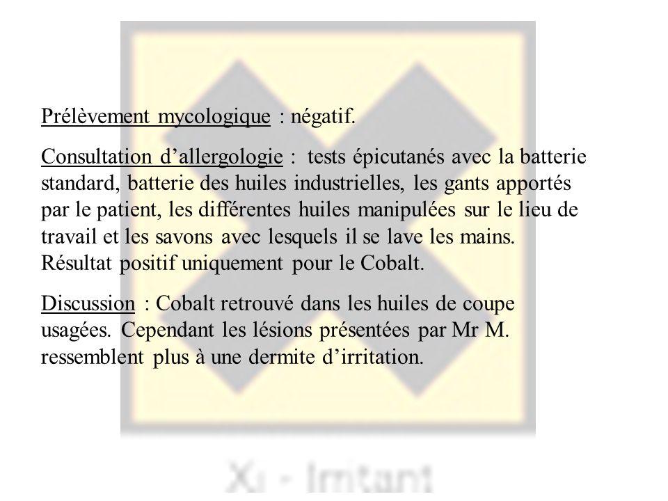 Prélèvement mycologique : négatif. Consultation dallergologie : tests épicutanés avec la batterie standard, batterie des huiles industrielles, les gan