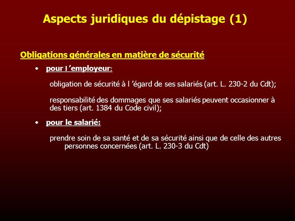 Aspects juridiques du dépistage (1) Obligations générales en matière de sécurité pour l employeur : obligation de sécurité à l égard de ses salariés (