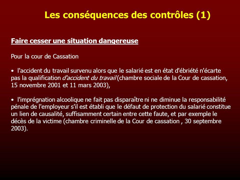 Les conséquences des contrôles (1) Faire cesser une situation dangereuse Pour la cour de Cassation l'accident du travail survenu alors que le salarié