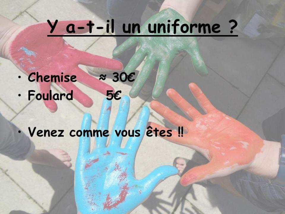 Y a-t-il un uniforme ? Chemise 30 Foulard 5 Venez comme vous êtes !!