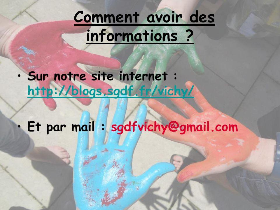 Comment avoir des informations ? Sur notre site internet : http://blogs.sgdf.fr/vichy/ http://blogs.sgdf.fr/vichy/ Et par mail : sgdfvichy@gmail.com