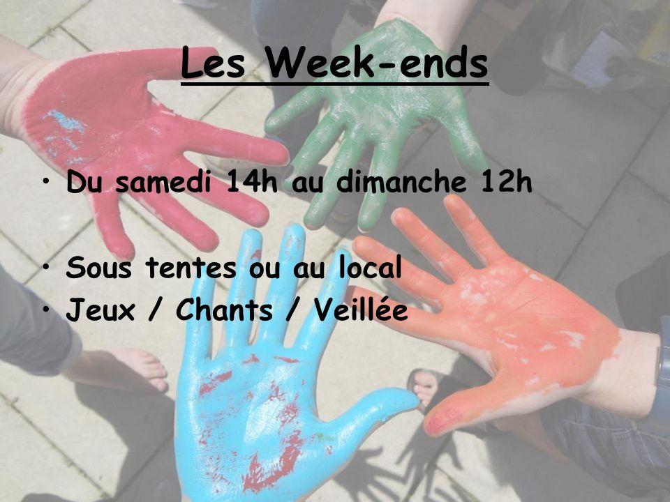 Les Week-ends Du samedi 14h au dimanche 12h Sous tentes ou au local Jeux / Chants / Veillée