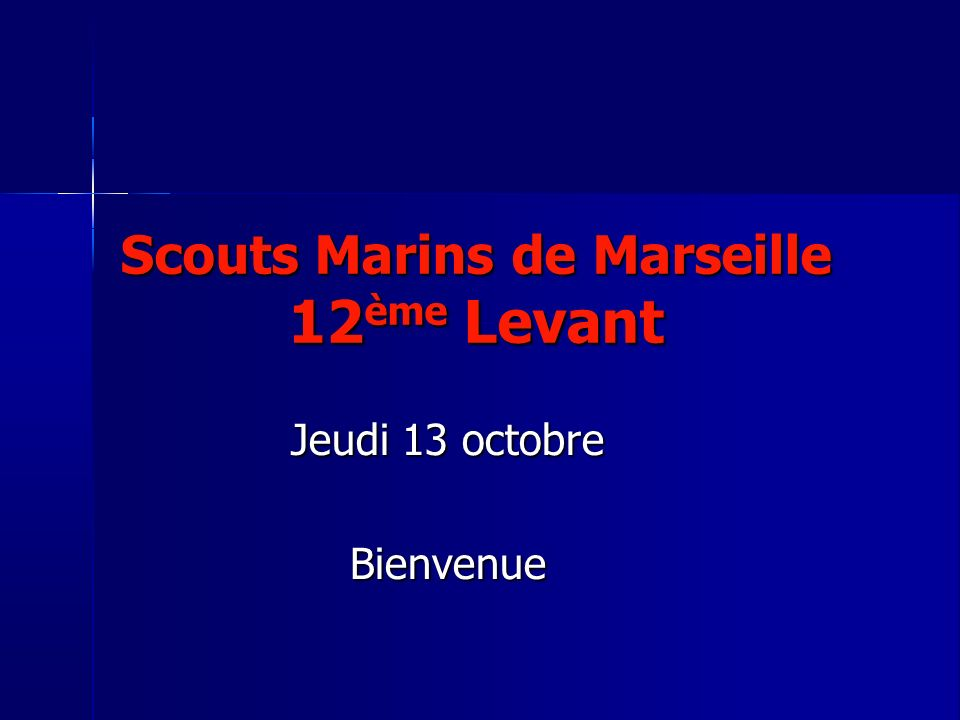 Scouts Marins de Marseille 12 ème Levant Jeudi 13 octobre Bienvenue