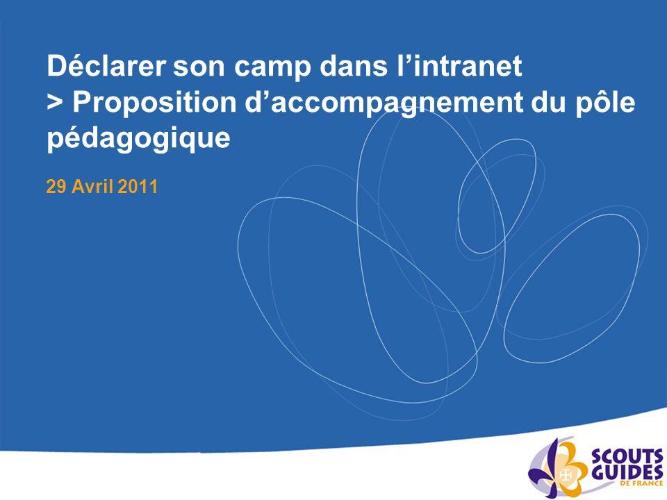 Déclarer son camp dans lintranet > Proposition daccompagnement du pôle pédagogique 29 Avril 2011