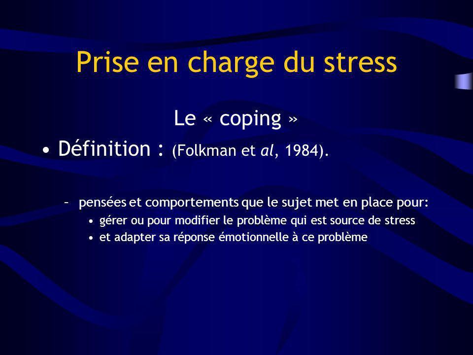 Prise en charge du stress Le « coping » Définition : (Folkman et al, 1984). –pensées et comportements que le sujet met en place pour: gérer ou pour mo